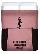 Keep Going, No Matter What Life Inspirational Quotes Poster Duvet Cover
