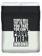 People Will Try To Tell You That You Cannot Prove Them Wrong Inspirational Quotes Poster Duvet Cover