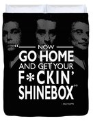 Go Home And Get Your Shinebox Duvet Cover