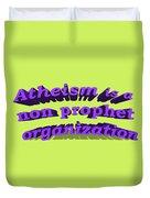 Atheism Is A Non Prophet Organization Duvet Cover