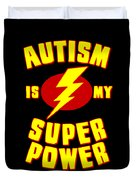Autism Is My Superpower Duvet Cover