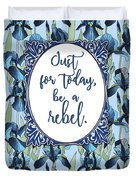 Be A Rebel Just For Today Duvet Cover