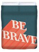 Be Brave  Duvet Cover