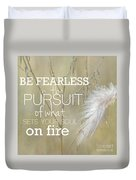 Be Fearless In The Pursuit Duvet Cover