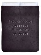 Be Positive Or Be Quiet Duvet Cover
