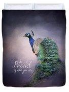 Be Proud - Peacock Art Duvet Cover