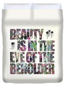 Beauty Is In The Eye Of The Beholder Duvet Cover
