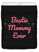 Bestie Mommy Ever Mothers Day Gift Duvet Cover