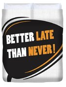 Better Late Than Never Inspirational Famous Quote Design Duvet Cover