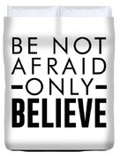 Be Not Afraid, Only Believe - Bible Verses Art - Mark 5 36 Duvet Cover