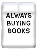 Book Shirt Always Buying Dark Reading Authors Librarian Writer Gift Duvet Cover