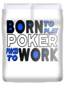 Born To Play Poker Forced To Go To Work Poker Player Gambling Duvet Cover