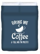 Bring Me Coffee And Tell Me Im Pretty Duvet Cover