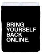 Bring Yourself Back Online Duvet Cover