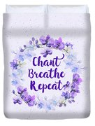 Chant, Breathe, Repeat Duvet Cover