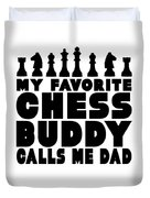 Chess Player Gift Favorite Chess Buddy Calls Me Dad Fathers Day Gift Duvet Cover