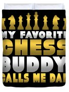 Chess Player My Favorite Chess Buddy Calls Me Dad Fathers Day Gift Duvet Cover