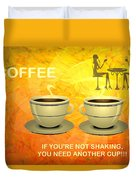Coffee, Another Cup Please Duvet Cover