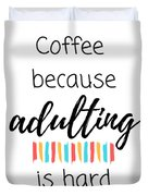 Coffee Because Adulting Is Hard Duvet Cover