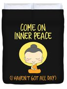 Come On Inner Peace I Havent Got All Day Meditating Duvet Cover