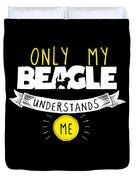 Beagle Design Only My Beagle Understands Me Duvet Cover