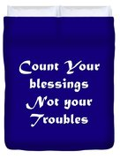 Count Your Blessings Not Your Troubles 5436.02 Duvet Cover