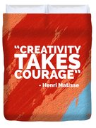 Creativity Takes Courage Duvet Cover