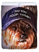 Did You Poop Today Duvet Cover by Kathy Tarochione