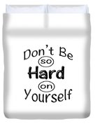 Don't Be So Hard On Yourself Duvet Cover