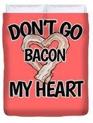 Don't Go Bacon My Heart Duvet Cover