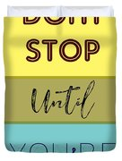 Dont Stop Until You Are Proud Motivayional Poster Duvet Cover