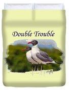 Double Trouble 2 Duvet Cover
