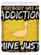 Duck Addiction Funny Farm Animal Lover Duvet Cover