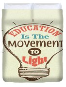 Education Is The Movement To Light Inspirational Quote Duvet Cover