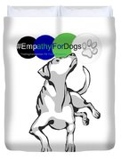 Empathy For Dogs Duvet Cover by Kathy Tarochione