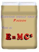 Everyone Should Have A Passion E Mc2 Duvet Cover