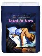 Fatal In Furs Duvet Cover