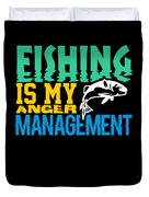 Fishing Is My Anger Management Duvet Cover