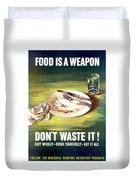 Food Is A Weapon -- Ww2 Propaganda Duvet Cover