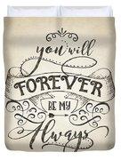 Forever Be My Always Duvet Cover