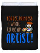Forget Princess I Want To Be An Artist Duvet Cover