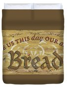 Give Us This Day Our Daily Bread Duvet Cover