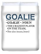 Goalie Craziest Player On A Team Insane Brave Duvet Cover