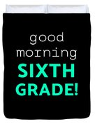 Good Morning Sixth Grade Light Funny Sixth Grade Gift 6th Teacher Appreciation Duvet Cover