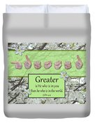 Greater Is He Duvet Cover