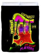 Guitarists Are Better Players Duvet Cover