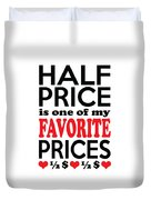 Half Price Is One Of My Favorite Prices Duvet Cover