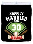 Happily Married For 30 Baseball Season Wedding Anniversary For Baseball Couple Duvet Cover