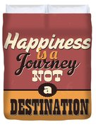 Happiness Is A Journey Not A Destination Duvet Cover
