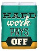 Hard Work Pays Off Duvet Cover